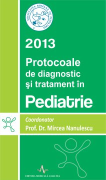 PROTOCOALE DE DIAGNOSTIC SI TRATAMENT IN PEDIATRIE - 2013